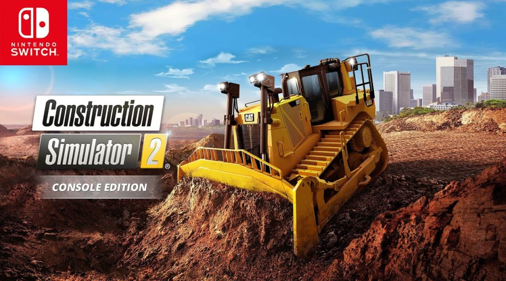 Construction Simulator 2 Builds Its Way To Switch | NintendoSoup